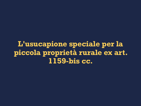 L'usucapione speciale per la piccola proprietà rurale ex art. 1159-bis cc.