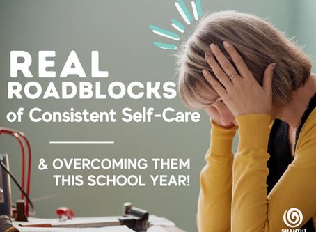 Real Roadblocks of Consistent Self-Care (and overcoming them this school year!)