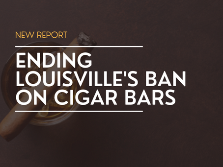 NEW REPORT: Ending Louisville's Ban on Cigar Bars