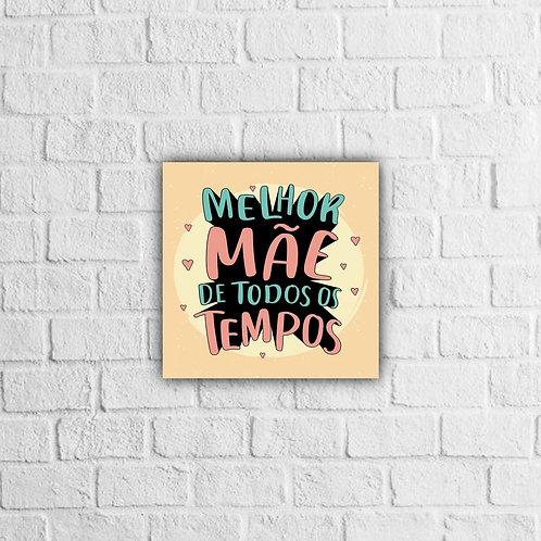 Placa Decorativa Melhor Mãe de todos os tempos.