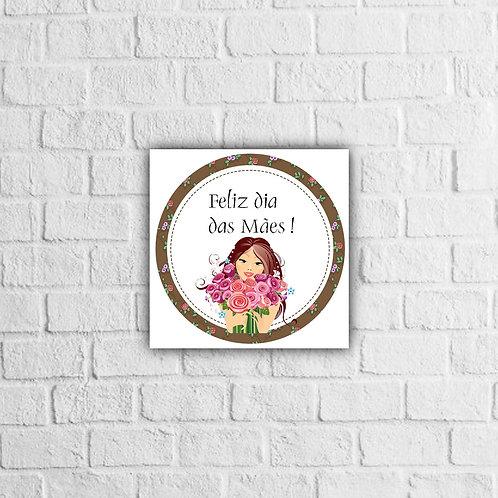 Placa Decorativa Feliz Dia das Mães.