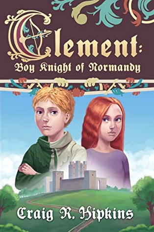 Clement: Boy Knight of Normandy, Book 1 by Craig R Hipkins