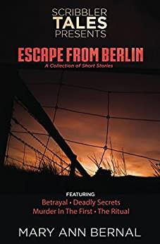 Scribbler Tales Presents: Escape from Berlin By Mary Ann Bernal
