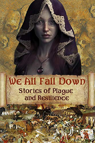 We All Fall Down Stories of Plague and Resilience by Kristin Gleeson, Lisa J. Yarde, Laura Morelli, J. K. Knauss, David Blixt, Jean Gill, Deborah Swift, Katherine Pym, Melodie Winawer