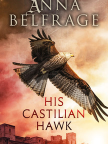 His Castilian Hawk (The Castilian Saga, Book 1) by Anna Belfrage