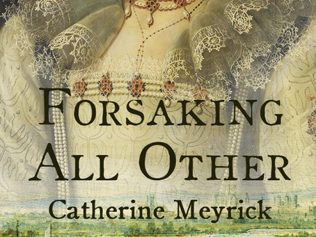 Blog Tour: Forsaking All Other by Catherine Meyrick, 16th March – 18th May 2021.