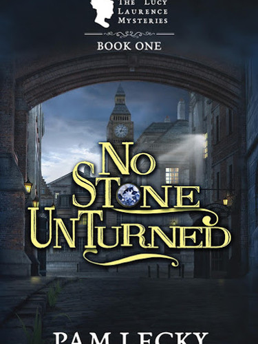No Stone Unturned  (The Lucy Lawrence Mysteries Series) by Pam Lecky