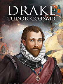 Drake - Tudor Corsair  (The Elizabethan Series Book 1)  By Tony Riches
