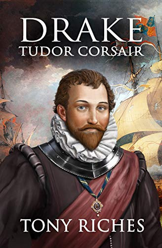 Drake - Tudor Corsair  (The Elizabethan Series Book 1)  By Tony Riches
