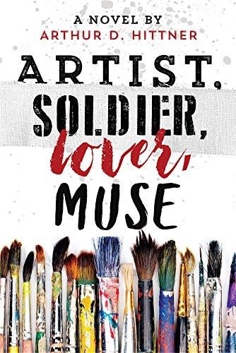 Artist, Soldier, Lover, Muse by Arthur D. Hittner