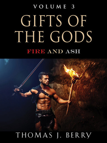 Fire and Ash (Gifts of the Gods, Book 3) by Thomas J Berry
