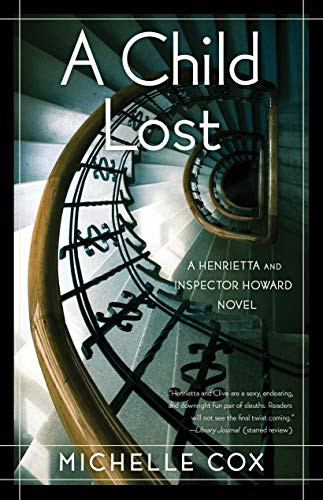 A Child Lost: A Henrietta and Inspector Howard Novel, Book #5 by Michelle Cox