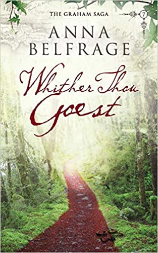 Whither Thou Goest (The Graham Saga, Book #7) by Anna Belfrage