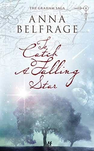 To Catch a Falling Star (The Graham Saga, Book #8) by Anna Belfrage