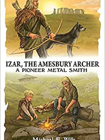 Izar, The Amesbury Archer: A Pioneer Metal Smith by Michael E Wills