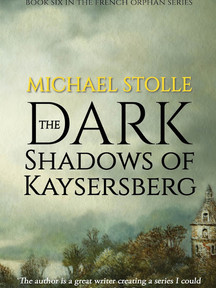 The Dark Shadows of Kaysersberg (The French Orphan Series, Book 6) by Michael Stolle