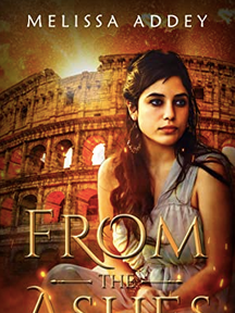 From the Ashes (The Colosseum Book 1) by Melissa Addey