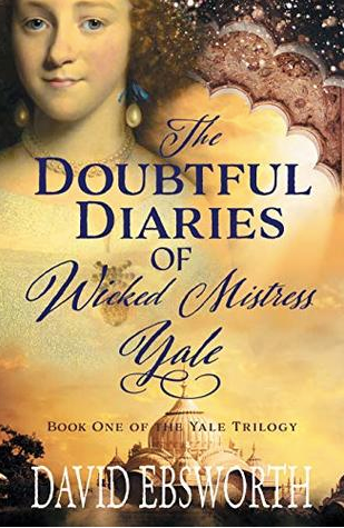 The Doubtful Diaries of Wicked Mistress Yale  (The Yale Trilogy, Book 1) By David Ebsworth