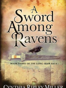 A Sword Among Ravens: Book #3 of The Long-Hair Saga by Cynthia Ripley Miller