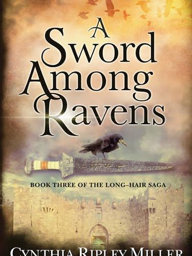 A Sword Among Ravens: Book #3 of The Long-Hair Saga by Cynthia Ripley Miller