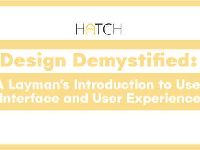 Design Demystified | A Layman's Introduction to User Interface and User Experience