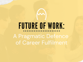 Future of Work | A Pragmatic Defence of Career Fulfilment