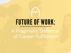 Future of Work | A Pragmatic Defence of Career Fulfilment