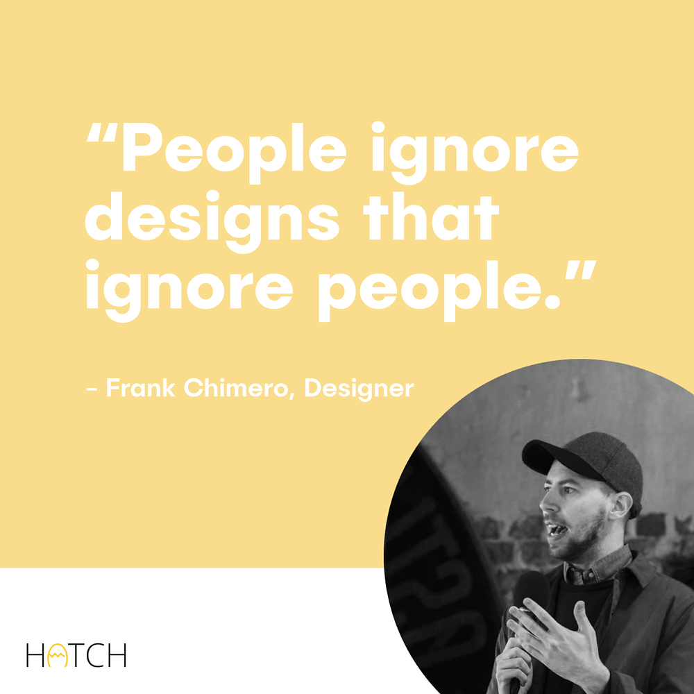 Frank Chimero quote  people ignore designs that ignore people
