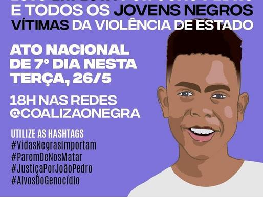 ATO de Sétimo dia em memória de João Pedro e todas as vítimas do GENOCÍDIO NEGRO no Brasil.