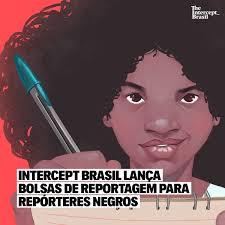 INTERCEPT BRASIL LANÇA BOLSAS DE REPORTAGEM PARA REPÓRTERES NEGROS