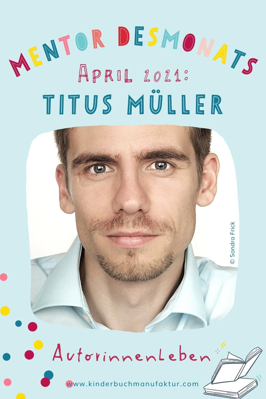 Kinderbuchautorin, Kinderbuchautor, Kinderbuch, schreiben, veröffentlichen, KinderbuchManufaktur, Titus Müller, Mentor, Autor