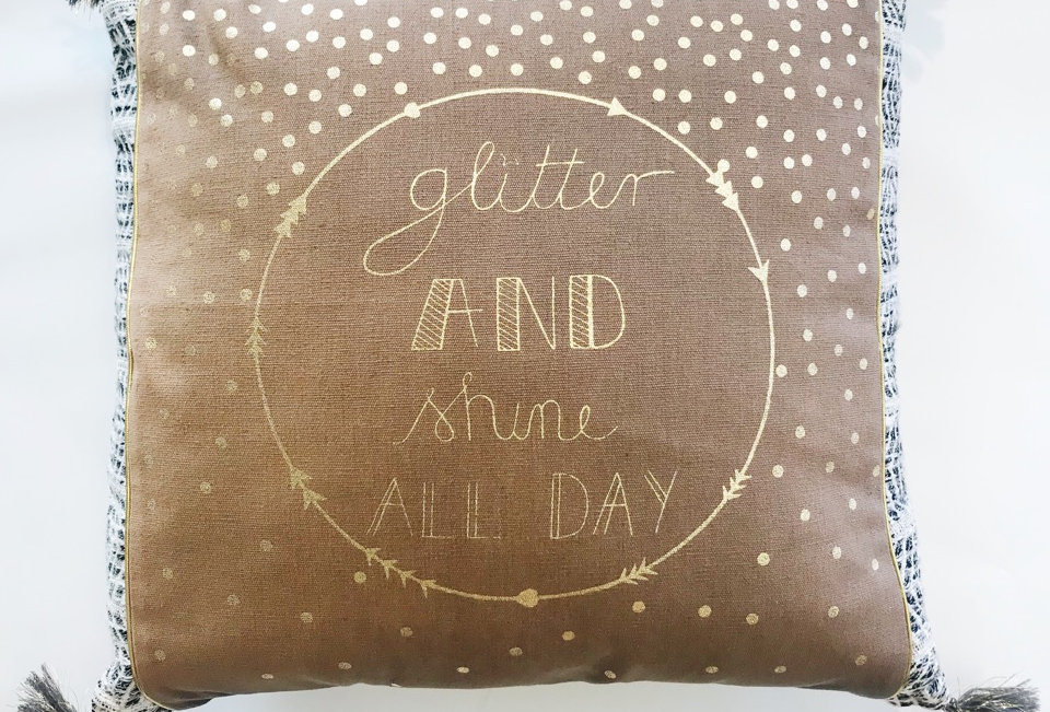Cute Glitter and Shine all day pillow