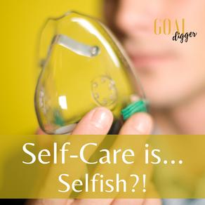 Self-Care is...Selfish?!