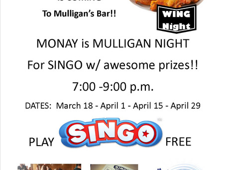 Monday Night is NOW the NEW Mulligans SINGO Night starting MARCH 18