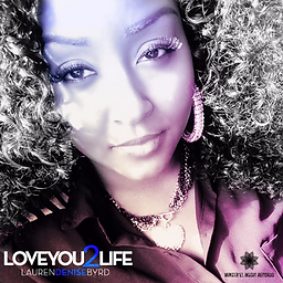 Love You 2 Life by Lauren Denise Byrd