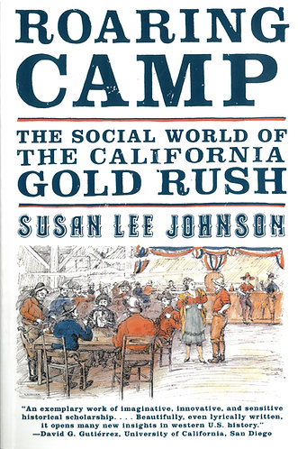 Roaring Camp - The Social World of the CA Gold Rush