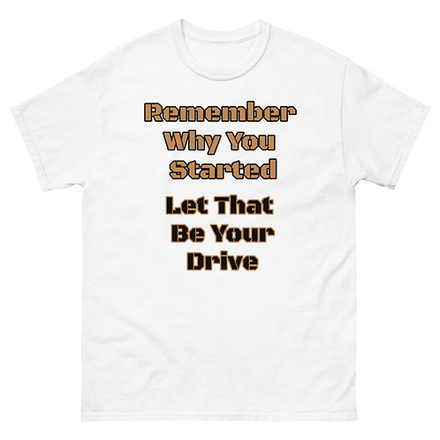 Remember Why You Started T-shirt