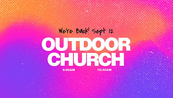 Outdoor Church - We're Back.jpg
