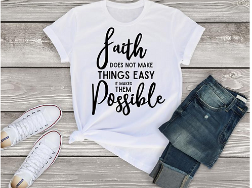 Faith Makes Things Possible Tee