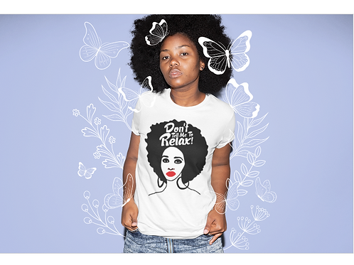 Don't Tell Me To Relax Afro Tee