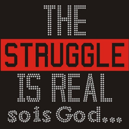 The Struggle Is Real . . . So Is God Tee - © 2019. All Rights Reserved.