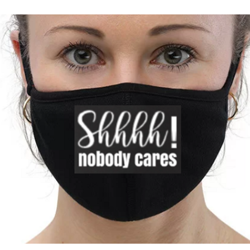 Shhh Nobody Cares Mask