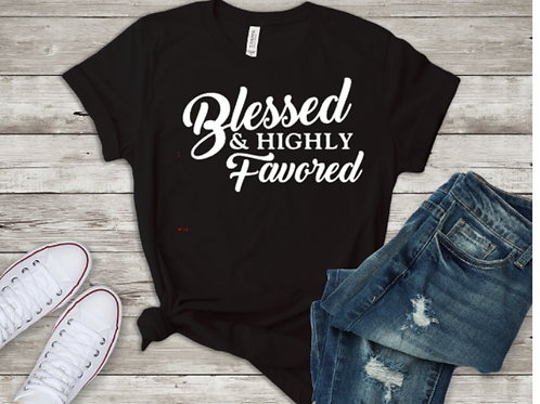 Blessed & Highly Favored Tee