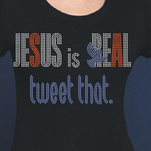 Jesus Is Real - Tweet That Fitted Tee