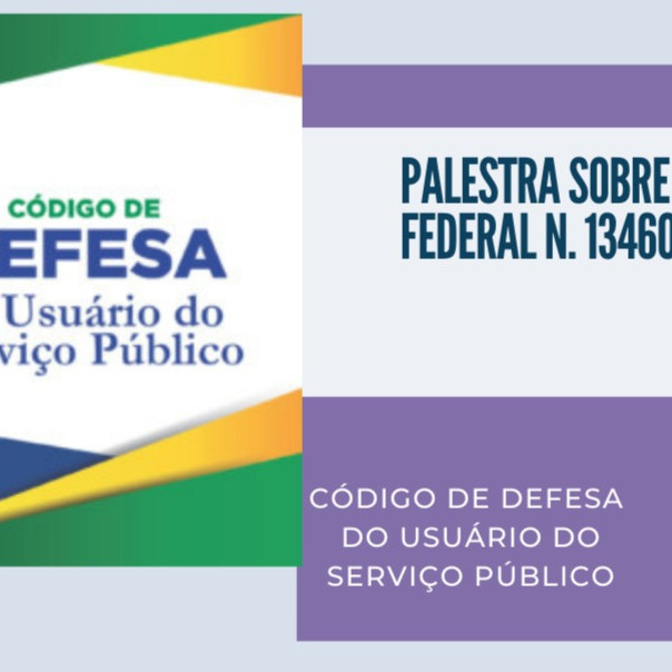 PALESTRA SOBRE LEI FEDERAL N° 13.460/2017 – CÓDIGO DO USUÁRIO DO SERVIÇOS PÚBLICO