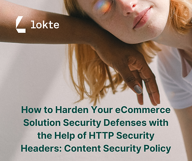 How to Harden Your eCommerce Solution Security Defenses with the Help of HTTP Security Hea