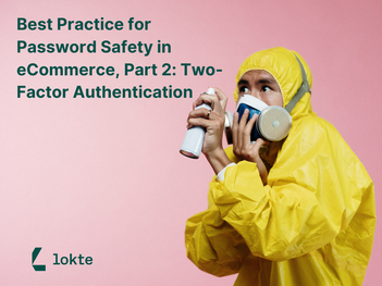 Best Practice for Password Safety in eCommerce, Part 2: Two-Factor Authentication