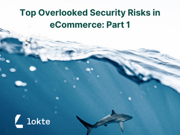 Top Overlooked Security Risks in eCommerce: Part 1