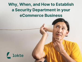 Why, When, and How to Establish a Security Department in Your eCommerce Business