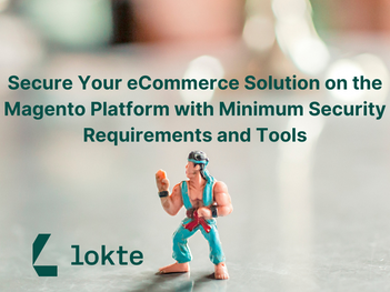 Secure Your eCommerce Solution on the Magento Platform with Minimum Security Requirements and Tools